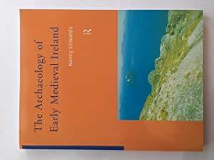 The Archaeology of Early Medieval Ireland : Edwards, Nancy ;