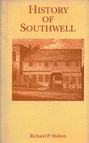 THE HISTORY OF SOUTHWELL, In the County: Shilton, Richard Phillips