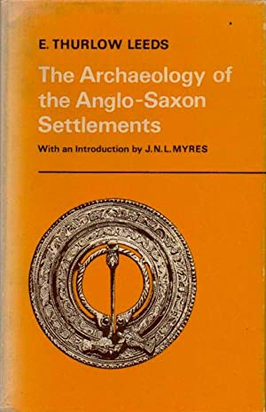 THE ARCHAEOLOGY OF THE ANGLO-SAXON SETTLEMENTS, with: Leeds, E. Thurlow