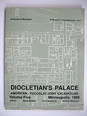 DIOCLETIAN'S PALACE: American-Yugoslav Joint Excavations, Volume Five,: McNally, Sheila, Marasovic,
