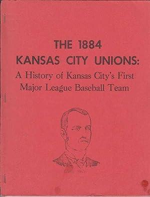 The 1884 Kansas City Unions: A History of Kansas City's First Major League Baseball Team: ...