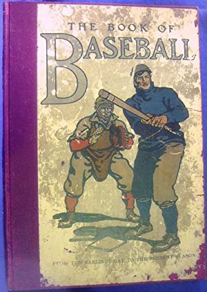 The Book of Baseball: The National Game from the Earliest Days to the Present Season: Patten, ...
