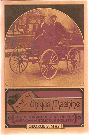 Most Unique Machine Michigan Origins of the American Automobile Industry: May, George S.