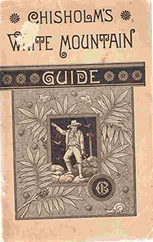 Chisholm's White Mountain Guide: Sweetser, M. F.