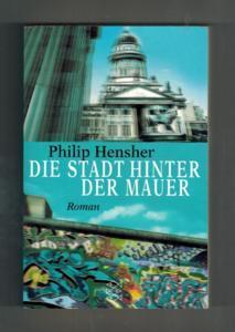 Die Stadt hinter der Mauer : Roman.: Hensher, Philip: