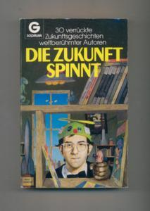 Die Zukunft spinnt : 30 verrückte Science-fiction-Geschichten - Goldmann ; 23499 : Science fiction.