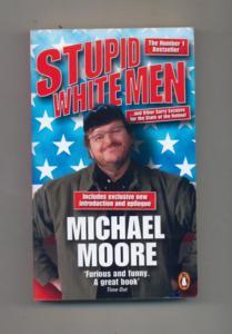 Stupid white men : . and other sorry excuses for the state of the nation!.
