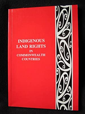 Indigenous Land Rights in Commonwealth Countries : Dispossession, Negotiation and Community Action....