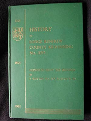 History of Lodge Renfrew, County Kilwinning, No. 370. Compiled from the Records By