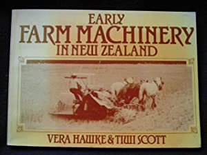 Early Farm Machinery in New Zealand: Hawke, Vera and Tiwi Scott