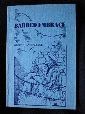 Barbed Embrace. A Travel Series of Adventure While The Author Was Overseas and Also a Prisoner of ...