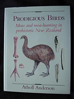 Prodigious Birds. Moas and Moa-hunting in Prehistoric New Zealand