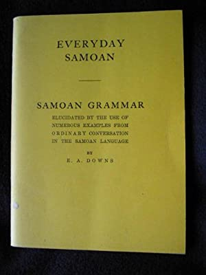 Everyday Samoan. Samoan Grammar Elucidated by the Use of Numerous Examples from Ordinary Conversa...