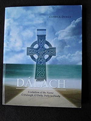 Dalach. Evolution of the Name O'Dalaigh, O'Daly, Daly to Dealy