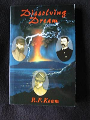 Dissolving Dream. The Improbable Story of the: Keam, R. F.
