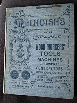 Melhuish's. No. 15 Catalogue of Wood Worker's Tools Machines and General Contractors' Appliances,...