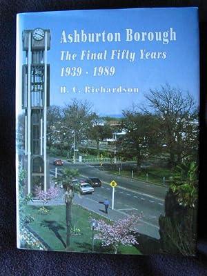 Ashburton Borough. The Final Fifty Years, 1939 - 1989: Richardson, H. C.