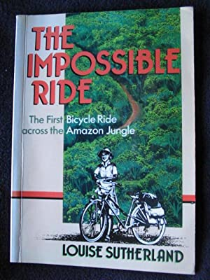 The Impossible Ride. The First Bicycle Ride: Sutherland, Louise