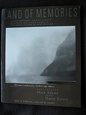 Land of Memories. A Contemporary View of Places of Historical Significance in the South Island of...