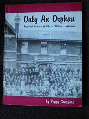 Only an Orphan. First-hand Accounts of Life in Children's Institutions in New Zealand: ...