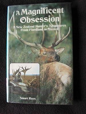 A Magnificent Obsession. A New Zealand Hunter's: Rees, Stuart