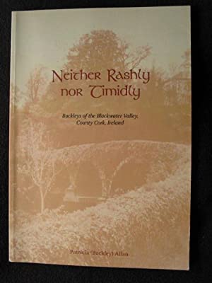 Neither Rashly Nor Timidly. Buckleys of the: Allan, Patricia (