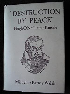 Destruction By Peace : Hugh O Neill After Kinsale : Glanconcadhain 1602 - Rome 1616