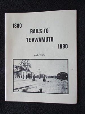 Rails to Te Awamutu, 1880-1980: Terry, J.A.T.