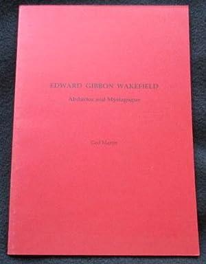 Edward Gibbon Wakefield : abductor and mystagogue: Martin, Ged
