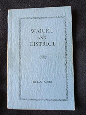 Waiuku and district -- [ Manukau District,: Muir, Brian