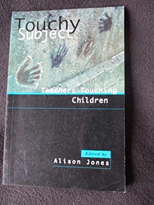 Touchy subject : teachers touching children: Jones, Alison