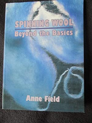 Spinning Wool. Beyond the Basics: Field, Anne