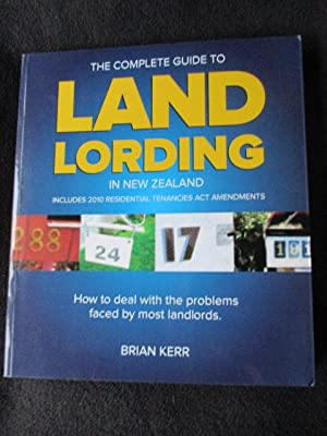 The Complete Guide to Land Lording [: Kerr, Brian