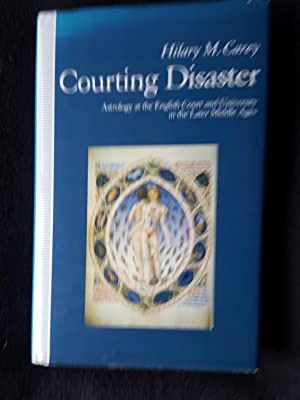Courting Disaster. Astrology at the English Court and University in the Later Middle Ages