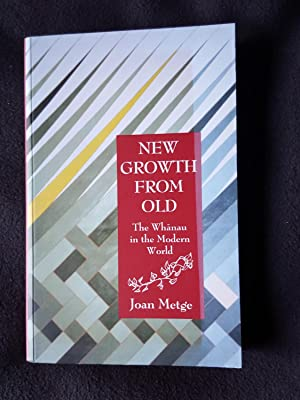 New growth from old : the Whanau in the modern world -- [ Signed copy ]