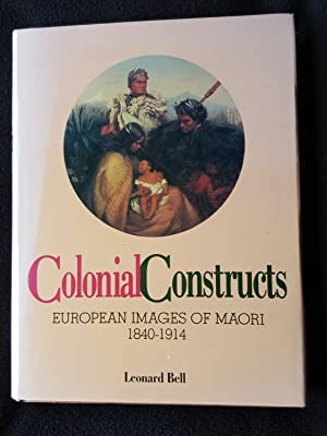 Colonial constructs : European images of Maori, 1840-1914