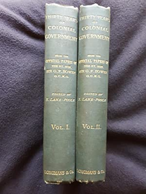 Thirty Years of Colonial Government. A selection from the dispatches and letters of Right Hon. Si...