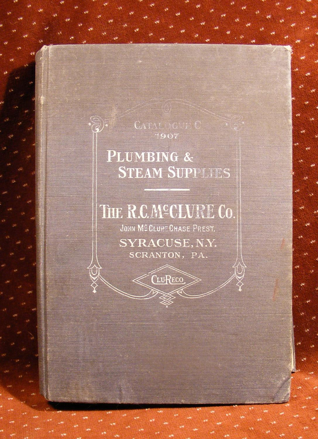 Catalogue C THE R. C. MCCLURE CO. PLUMBING SUPPLIES FIXTURES, TOOLS AND SPECIALITIES OF EVERY DESCRIPTION   [Moyen] [Couverture rigide] 10 5/8  X 7 1/2  in gray cloth with white lettering. Spine almost completely faded; faded top 20% of front cover; edges soiled: FAIR. This is one of those wonderful early 20th century trade catalogs filled with great - now antique - merchandise. As is often the case, the covers are soiled and not very attractive, but the contents are just great. 703pp of terrific illustrations of all sorts of tools and plumbing supplies and fixtures. Sinks, toilet paper holders, toilets, pipes, etc are all to be found here. Superb reference  the way it was  around 1907. [RARE]