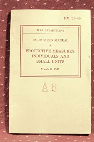 FM 21-45 Basic Field Manual PROTECTIVE MEASURES, INDIVIDUALS AND SMALL UNITS March 10, 1942: ...