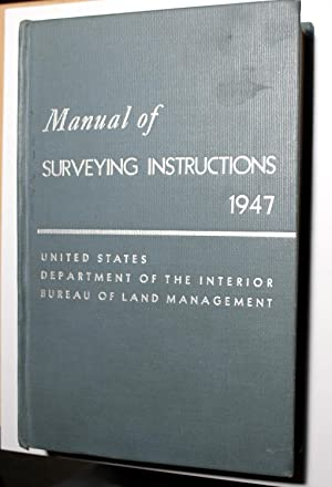 MANUAL OF INSTRUCTIONS FOR THE SURVEY OF: Bureau of Land