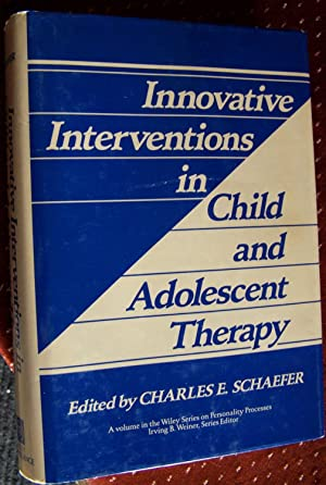 Innovative Interventions in Child and Adolescent Therapy: Schaefer, Charles [Ed.]