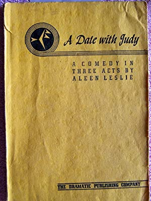 A DATE WITH JUDY A Comedy in Three Acts Adapted from the Radio Program of the Same Name