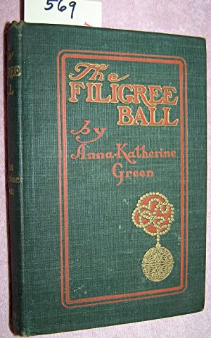 THE FILIGREE BALL: Being a Full and True Account of the Solution of the Mystery Concerning the Je...