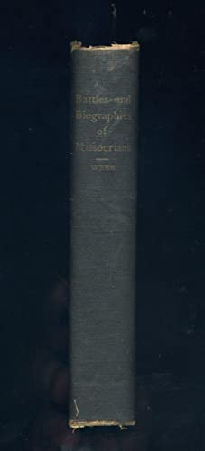 Battles and Biographies of Missourians: Or the Civil War Period of Our State: Webb, W. L.