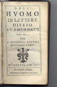 DELL'HUOMO DI LETTERE DIFESO, ET EMENDATO: Bartoli, P. Daniello
