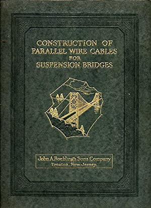 Construction of Parallel Wire Cables For Suspension Bridges. A Photographic and Texual study of the...