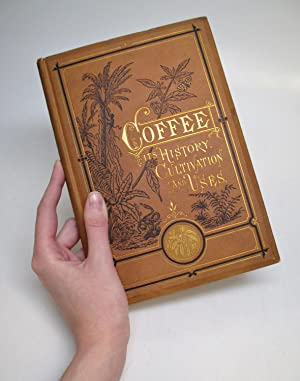 Coffee: Its History, Cultivation, and Uses