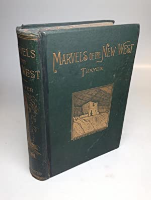 Marvels of the New West; A Vivid: THAYER, William M.