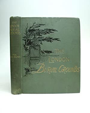 The London Burial Grounds: Notes on Their History From Earliest Times to the Present Day