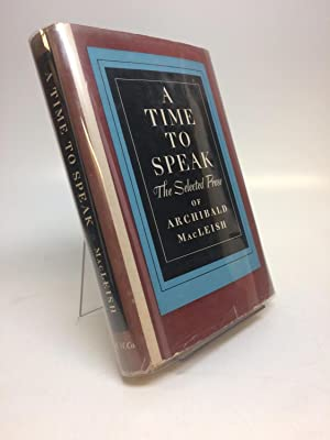 A Time to Speak: The Selected Prose of Archibald MacLeish